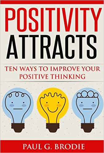 Positivity Attracts: Ten Ways to Improve Your Positive Thinking